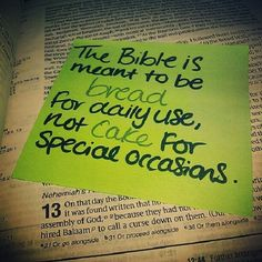 Bible is meant to be bread for daily use and not cake for special occasions