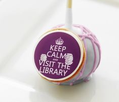 Keep calm, eat this cake pop, and visit the library