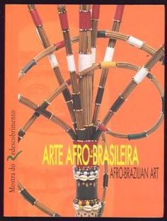 Arte Afro-Brasileira - Mostra do Redescobrimento. Autor: Edemar Cid Ferreira. Editado pela Fundação Bienal de São Paulo, 2000. 200 páginas