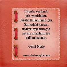 """""""@DerinsayfaCom: İnsanlar sevilmek için yaratıldılar. Eşyalar kullanılmak için. #cemilmeriç #güzelsözler #gününsözü """""""