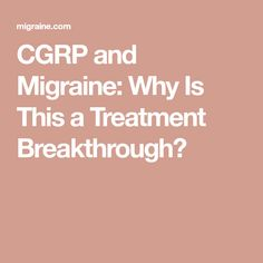 CGRP and Migraine: Why Is This a Treatment Breakthrough? Neck Spasms, Sensory Nerves, Migraine Attack, Excessive Sweating, Chronic Migraines, Blood Vessels, Drugs, Heart