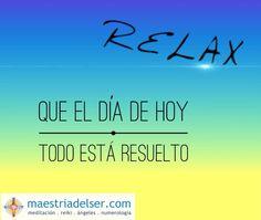 #relax #hoy #todoestaresuelto #conciencia #paz #descanso #maestriadelser
