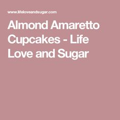 Almond Amaretto Cupcakes - Life Love and Sugar