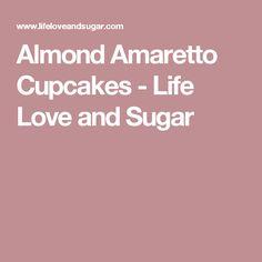 Almond Amaretto Cupcakes - Life Love and Sugar