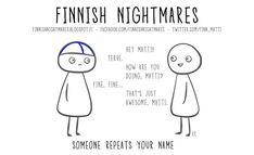 Finnish Nightmares - Someone repeats your name. Midnight Sun, A Funny, Talking To You, When Someone, Introvert, Finland, Scandinavian, Things To Think About, Nostalgia