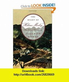 The Diary of Helena Morley (9780374524357) Elizabeth Bishop , ISBN-10: 0374524351  , ISBN-13: 978-0374524357 ,  , tutorials , pdf , ebook , torrent , downloads , rapidshare , filesonic , hotfile , megaupload , fileserve