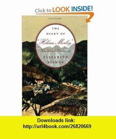 The Diary of Helena Morley (9780374524357) Elizabeth Bishop , ISBN-10: 0374524351  , ISBN-13: 978-0374524357 ,  , tutorials , pdf , ebook , torrent , downloads , rapidshare , filesonic , hotfile , megaupload , fileserve