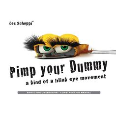 Pimp Your Dummy (instruction manual) by Lex Schoppis - Can your slot jaw or latex doll look left and right or even blink' Many ventriloquists use soft puppets who cannot move their eyes. Dolls with the ability to move their eyes, have a rod or pole. These kind of dolls cannot bow their head or crumple their nose as against soft puppets. This feature allows ... get it here: http://www.wizardhq.com/servlet/the-13937/pimp-your-dummy-instruction-manual-by-lex-schoppis/Detail?source=pintrest