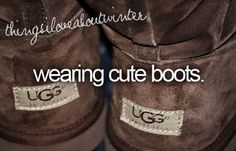 Things I love about winter - hahaha I saw this an immediately thought of Uncle Tommy cause he hates uggs!