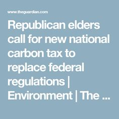 Republican elders call for new national carbon tax to replace federal regulations | Environment | The Guardian