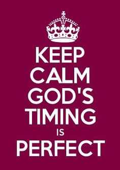 Keep Calm God's Timing is Perfect