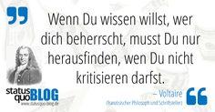 """Voltaire: """"Wenn Du wissen willst, wer dich beherrscht, musst Du..."""" - http://www.statusquo-blog.de/voltaire-wenn-du-wissen-willst-wer-dich-beherrscht-musst-du/"""