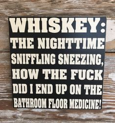 Excited to share this item from my shop: Whiskey: The Nighttime Sniffling Sneezing, How The F.ck Did I End Up On The Bathroom Floor Medicine wood Sign funny signs Funny Wood Signs, Diy Signs, Painted Wood Signs, Wooden Signs, Hand Painted, Sign Quotes, Funny Quotes, Bar Quotes, Sign Sayings