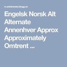 Engelsk Norsk Alt Alternate Annenhver Approx Approximately Omtrent ...