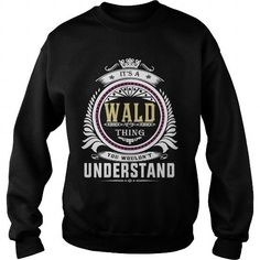 wald  Its a wald Thing You Wouldnt Understand  T Shirt Hoodie Hoodies YearName Birthday
