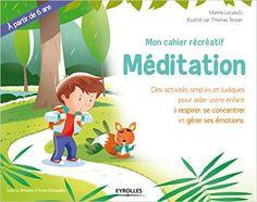 Amazon.fr - Mon cahier récréatif Méditation : Des activité simples et ludiques pour aider votre enfant à respirer, à se concentrer et à gérer ses émotions - Marine Locatelli, Thomas Tessier - Livres