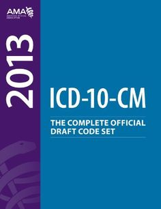 ICD-10-CM 2013: The Complete Official Draft Code Set by American Medical Association. $85.99. Publisher: American Medical Association; 1 edition (October 15, 2012). Edition - 1. Publication: October 15, 2012. Save 14%!