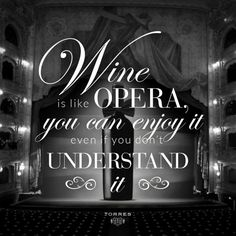 #Wine is like opera, you can enjoy it even if you don't understand it. #WineQuote #FridayWineQuote