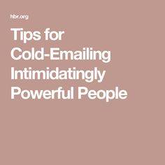 Tips for Cold-Emailing Intimidatingly Powerful People