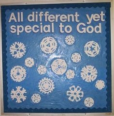 "snowflakes, I'd like to add the word ""We're"" so it reads: ""We're all different, yet special to God!"" then add a Bible verse expressing this truth also."