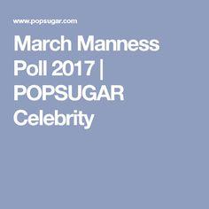 March Manness Poll 2017   POPSUGAR Celebrity