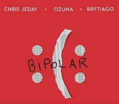 Chris Jeday, Ozuna, Brytiago - Bipolar