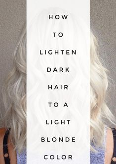 How to Lighten Dark Hair to a Light Blonde Color