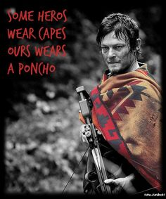 Some heros wear capes - ours wears a poncho. Daryl Dixon, The Walking Dead
