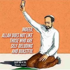 "Reminder!   ""Indeed, Allah does not like those who are self-deluding and boastful."" -- {Qur'an 4:36}"