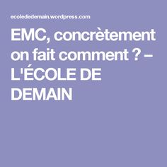 EMC, concrètement on fait comment ? – L'ÉCOLE DE DEMAIN
