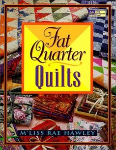 Fat Quarter Quilts by M'liss Rae Hawley, http://www.amazon.com/dp/1564772691/ref=cm_sw_r_pi_dp_ttRqvb01YN462
