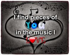 I find pieces of you in the music I love
