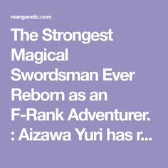 The Strongest Magical Swordsman Ever Reborn as an F-Rank Adventurer. : Aizawa Yuri has reincarnated 2 times now and is dead tired of being the emperor of this and that. Using his skills he acquired a reincarnation artifact, and starts his life in a brand-new world! Chapter 16, Good Manga, Adventurer, Emperor, Yuri, Tired, Im Tired