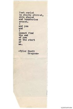 """--I cannot find the end of you or the start of me-- """"Typewriter Series #778,"""" Tyler Knott Gregson"""