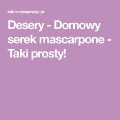 Desery - Domowy serek mascarpone - Taki prosty! Food And Drink, Mascarpone