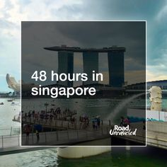 48 Hours in Singapore: What do see and do on a short trip