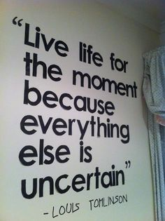 Live life for the moment because everything else is uncertain | Anonymous ART of Revolution