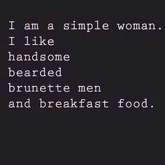 I am a simple woman. I like handsome bearded brunette men and breakfast food.  #beard  #RonSwanson