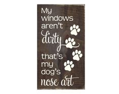 Hey, I found this really awesome Etsy listing at https://www.etsy.com/listing/224389673/my-windows-arent-dirty-thats-my-dogs