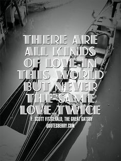 """There are all kinds of love in this world but never the same love twice."" -  F. Scott Fitzgerald, The Great Gatsby  #quotes more on: http://quotesberry.com"