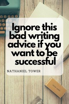 There is a lot of bad writing advice out there. Here is a list of the most popular writing tips you should flat out ignore.