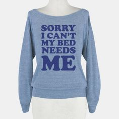 Sorry I Can't My Bed Needs Me