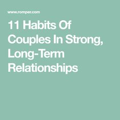 11 Habits Of Couples In Strong, Long-Term Relationships