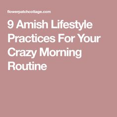 9 Amish Lifestyle Practices For Your Crazy Morning Routine