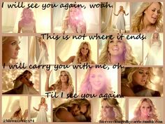 Carrie Underwood See You Again... The verse came on when I clicked on this picture :)