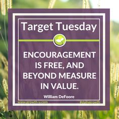 Target Tuesday - Encouragement s free, and beyond measure in value.  #encourage #value  #inspire  #motivate