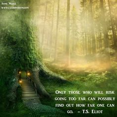 Only those who risk going to far
