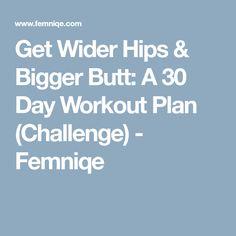 Get Wider Hips & Bigger Butt: A 30 Day Workout Plan (Challenge) - Femniqe