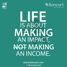 life is about making an impact not income