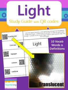 Light foldable study guide with QR codes! 10 light vocabulary words with definitions. With an iPad or Smartphone, the QR codes link each vocab word to a labeled photo of the term. Great for visual learners, ELLs, & students with special needs. Gives students color images, but requires no color ink!  Light vocab: binoculars concave convex flashlight opaque prism rainbow reflection translucent transparent